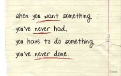 change quote-if you want something you've never had
